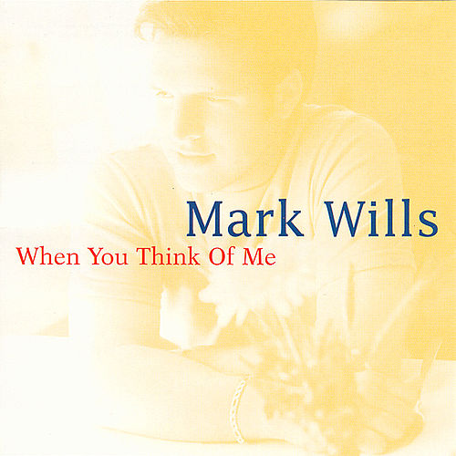 When You Think Of Me by Mark Wills