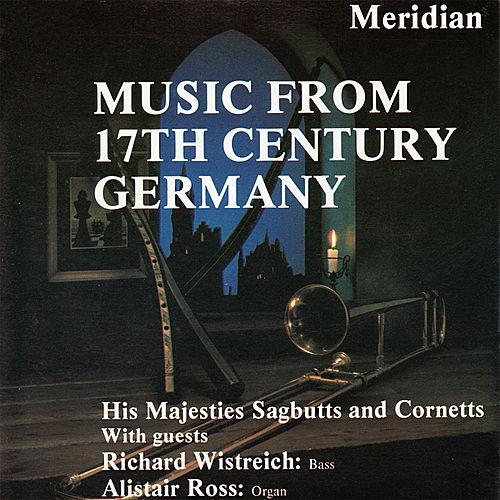 Music from 17th Century Germany by His Majesties Sagbutts and Cornetts