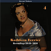 Great Singers - Kathleen Ferrier, Vol. 4, Recordings 1949-1951 by Kathleen Ferrier