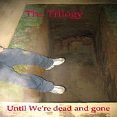 Until We're Dead And Gone by Trilogy