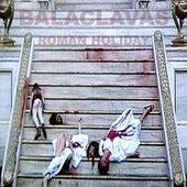 Roman Holiday von Balaclavas