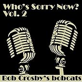 Who's Sorry Now by Bob Crosby's Bobcats
