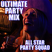 Ultimate Party Mix by All Star Party Squad