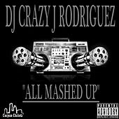 All Mashed Up by DJ Crazy J Rodriguez