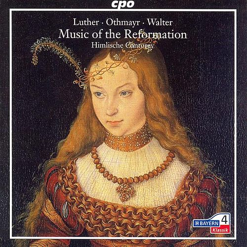 Music Of The Reformation: 5 Chorales As Arranged by Luther, Othemayr and Walter by Himlische Cantorey