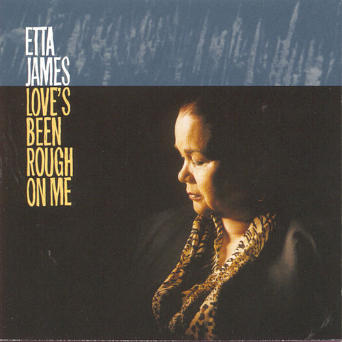 Love's Been Rough on Me by Etta James
