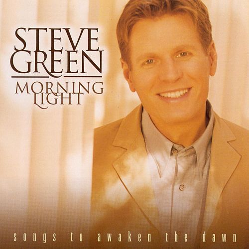 Morning Light: Songs To Awaken The Dawn by Steve Green