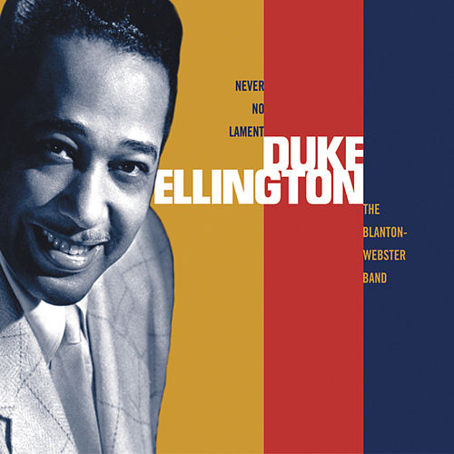 Never No Lament: Blanton-Webster Band by Duke Ellington