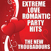 Extreme Love Romantic Party Hits by The New Troubadours