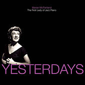Yesterdays: Marian McPartland - The First Lady of Jazz Piano by Marian McPartland