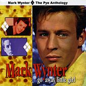 Go Away Little Girl: The Pye Anthology by Mark Wynter