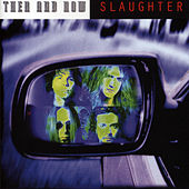 Then And Now by Slaughter