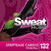 iSweat Fitness Music Vol. 132: Striptease Cardio (120-135 BPM for Walking, Elliptical, Treadmill, Fitness) by Various Artists