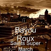 Saints Super March by Bayou Roux