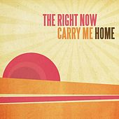 Carry Me Home by The Right Now