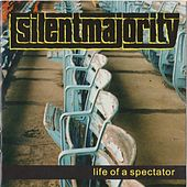 Life of a Spectator by Silent Majority