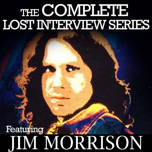 The Complete Lost Interview Series - Featuring Jim Morrison by Jim Morrison