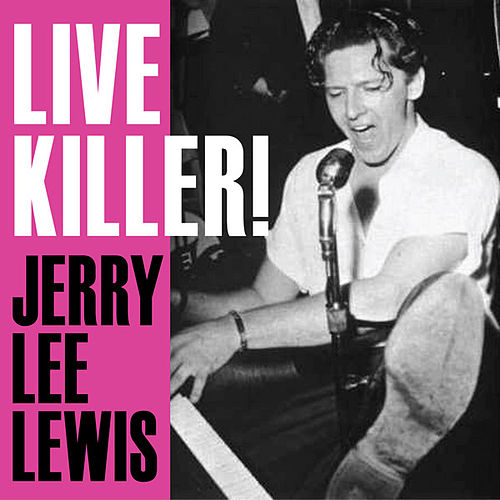 Live Killer! Jerry Lee Lewis by Jerry Lee Lewis