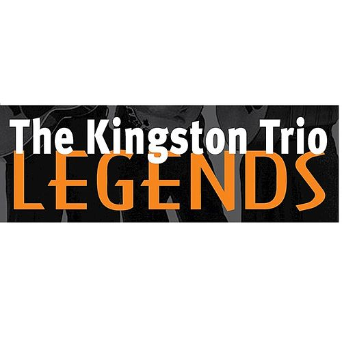 The Kingston Trio: Legends by The Kingston Trio