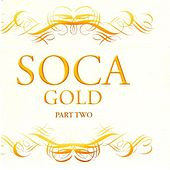 Soca Gold Part Two by Various Artists