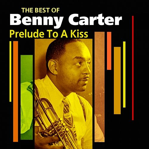 Prelude To A Kiss (The Best Of) by Benny Carter