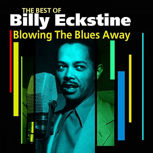 Blowing The Blues Away (The Best Of) by Billy Eckstine