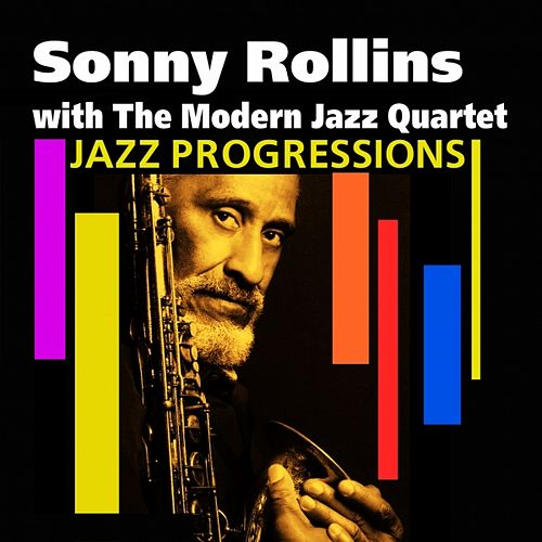 Jazz Progressions (Sonny Rollins with the Modern Jazz Quartet) by Sonny Rollins