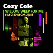 Willow Weep For Me (Selected Recordings) by Cozy Cole
