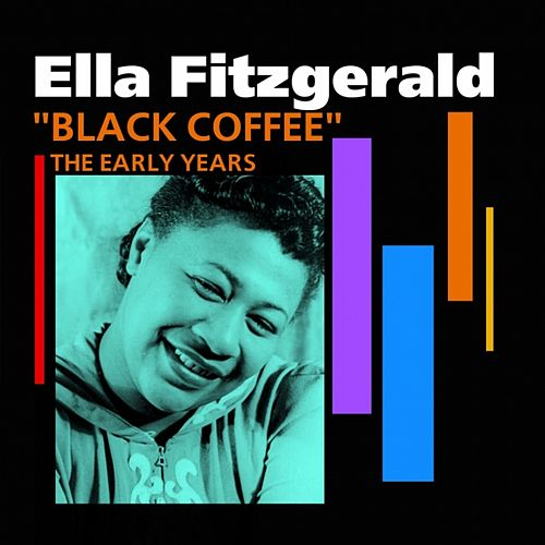 Black Coffee (The Early Years) by Ella Fitzgerald