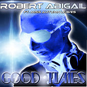 Good Times by Robert Abigail