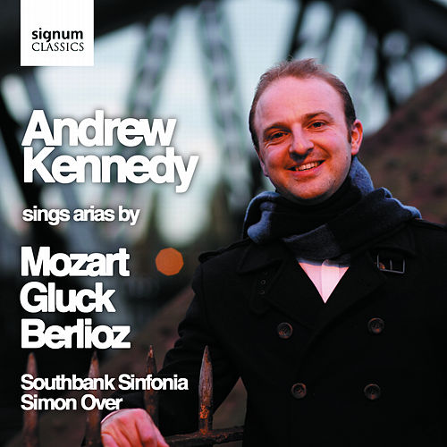 Andrew Kennedy Sings Arias by Mozart, Gluck & Berlioz by Various Artists