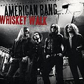 Whiskey Walk by American Bang