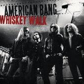 Whiskey Walk by American Bang