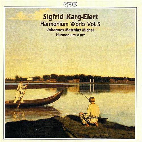 Karg-Elert: Harmonium Works, Vol. 5 by Johannes Matthias Michel