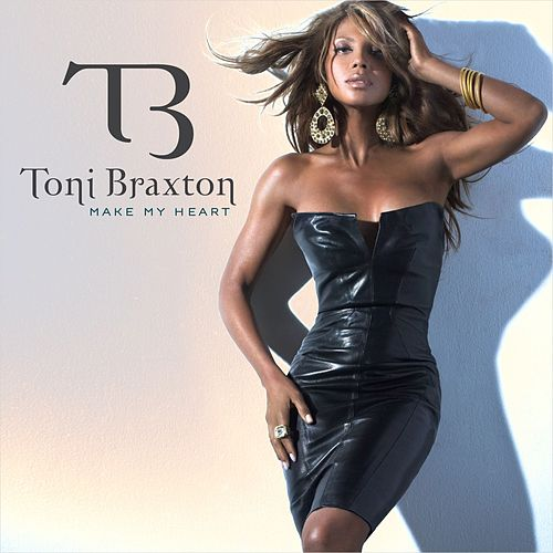 Make My Heart by Toni Braxton