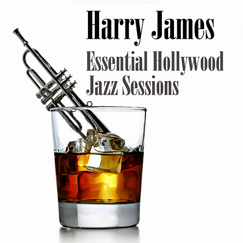 Essential Hollywood Jazz Sessions by Harry James