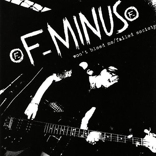 Won't Bleed Me/failed Society by F-Minus