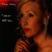 I Never Told You by Tina May
