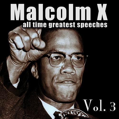 All Time Greatest Speeches Vol. 3 by Malcolm X