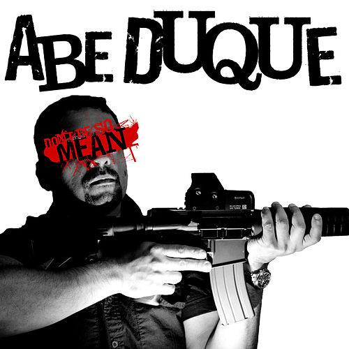 Don't Be So Mean by Abe Duque