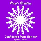 Confidence from Thin Air by People Building