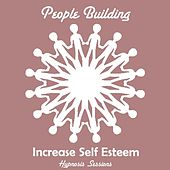 Increase Self Esteem by People Building