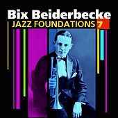 Jazz Foundations Vol. 7 by Bix Beiderbecke