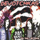 Live Fast, Die Young by The Devotchkas