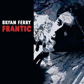 Frantic by Bryan Ferry