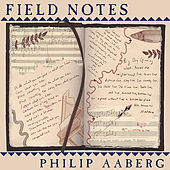 Field Notes by Philip Aaberg