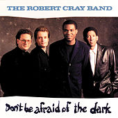 Don't Be Afraid Of The Dark by Robert Cray
