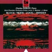 Bloch, Meier, Vogel, Zbinden: Concertos for Piano & Orchestra by Charles Dobler