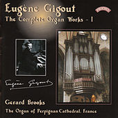 Complete Organ Works of Eugene Gigout - Vol 1 - The Cavaille-Coll Organ of Perpignan Cathedral, France by Gerard Brooks
