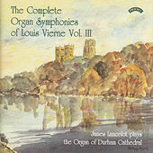 The Complete Organ Symphonies of Louis Vierne - Vol 3 - The Organ of Durham Cathedral by James Lancelot